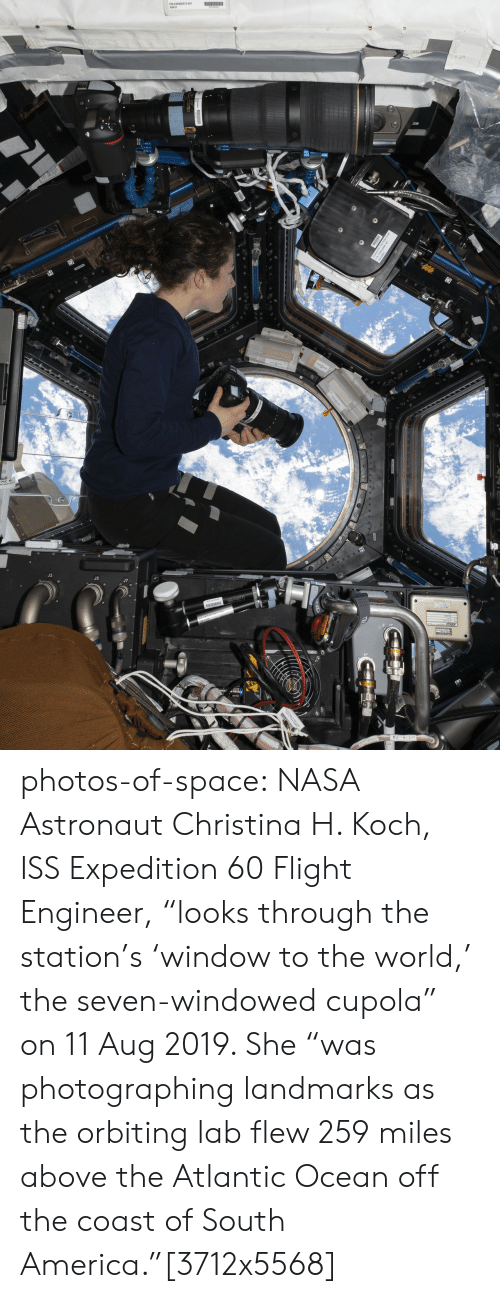 """engineer: le photos-of-space:  NASA Astronaut Christina H. Koch, ISS Expedition 60 Flight Engineer, """"looks through the station's 'window to the world,' the seven-windowed cupola"""" on 11 Aug 2019. She """"was photographing landmarks as the orbiting lab flew 259 miles above the Atlantic Ocean off the coast of South America.""""[3712x5568]"""
