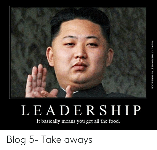 Funny Leadership Meme: LEA DERSHI P  It basically means you get all the food. Blog 5- Take aways