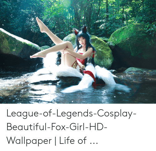 League Of Legends Cosplay Beautiful Fox Girl Hd Wallpaper