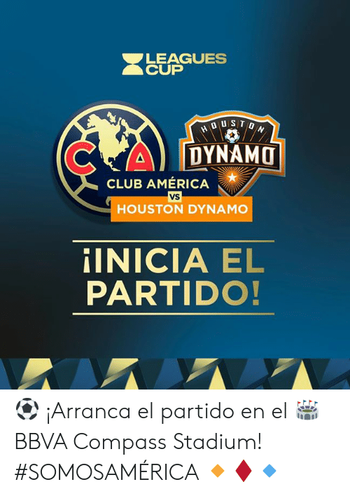 America, Club, and Houston: LEAGUES  CUP  HOUST0N  DYNAMO  CLUB AMÉRICA  vs  HOUSTON DYNAMO  iINICIA EL  PARTIDO! ⚽️ ¡Arranca el partido en el 🏟 BBVA Compass Stadium!  #SOMOSAMÉRICA 🔸♦️🔹