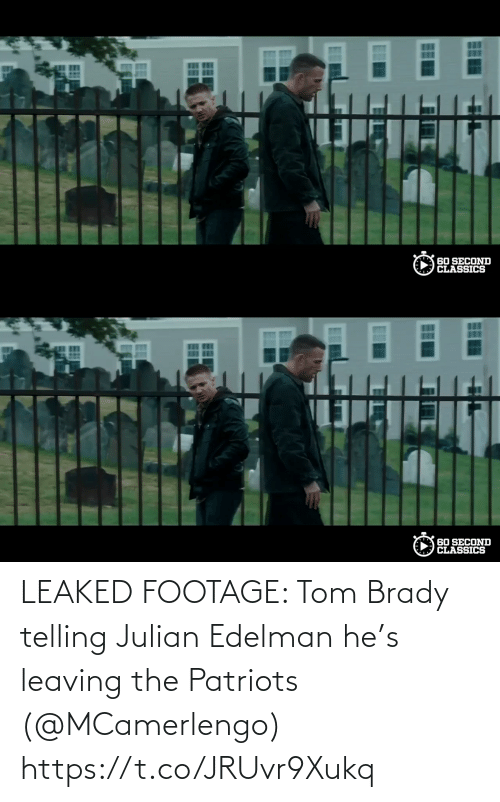 julian: LEAKED FOOTAGE: Tom Brady telling Julian Edelman he's leaving the Patriots (@MCamerlengo)  https://t.co/JRUvr9Xukq