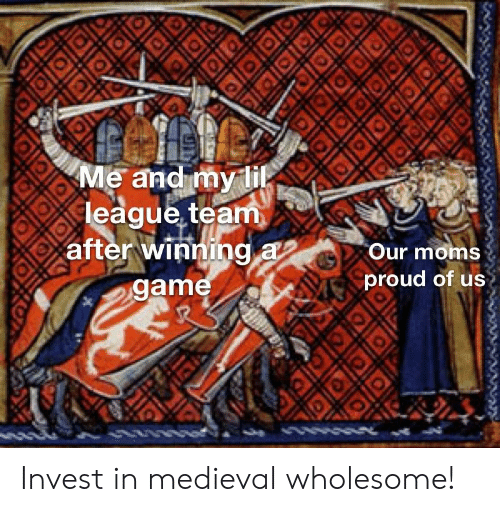 Moms, Medieval, and Proud: leaque team  after winning aOur moms  proud of us Invest in medieval wholesome!
