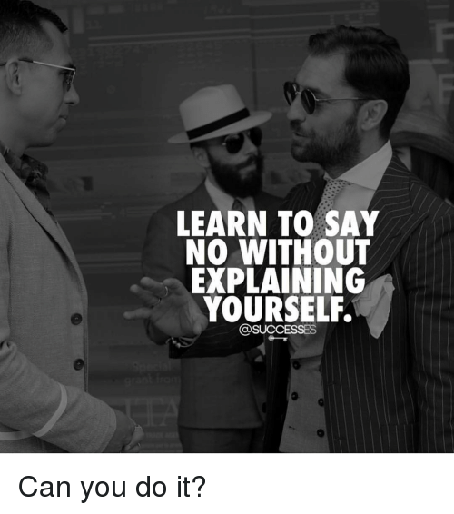 Memes, 🤖, and Can: LEARN TO SAY  NO WITHOUT  EXPLAINING  YOURSELF  @SUCCESSES Can you do it?