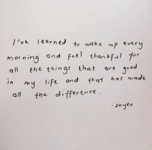 e&y: learned to wake up eve  l've  morning and feel thantful for  ood  all  the things that  ar e  y life and  the difference .  in  has made  thad  all  Joyen