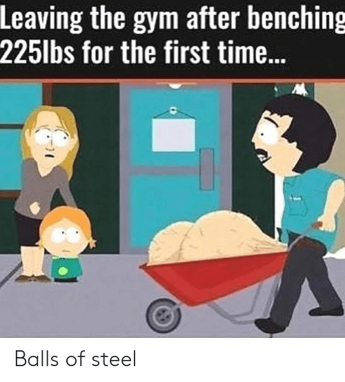 Gym, Time, and Steel: Leaving the gym after benching  225lbs for the first time... Balls of steel