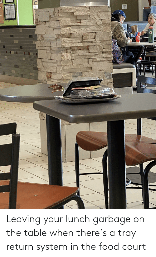 On The Table: Leaving your lunch garbage on the table when there's a tray return system in the food court