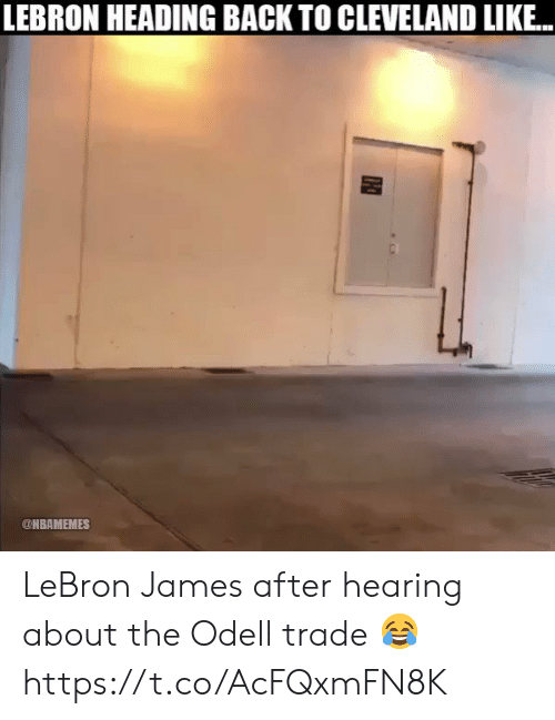 LeBron James, Memes, and Cleveland: LEBRON HEADING BACK TO CLEVELAND LIKE...  @NBAMEMES LeBron James after hearing about the Odell trade 😂 https://t.co/AcFQxmFN8K