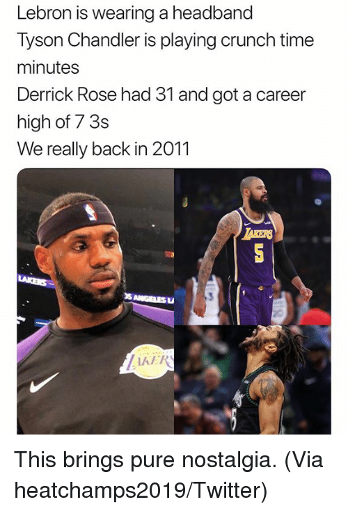 Derrick Rose, Nba, and Nostalgia: Lebron is wearing a headband  Tyson Chandler is playing crunch time  minutes  Derrick Rose had 31 and got a career  high of 7 3s  We really back in 2011  TAKERS  42  AE This brings pure nostalgia.   (Via ‪heatchamps2019‬/Twitter)