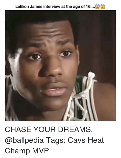 Cavs, LeBron James, and Memes: LeBron James interview at the age of 16 CHASE YOUR DREAMS. @ballpedia Tags: Cavs Heat Champ MVP
