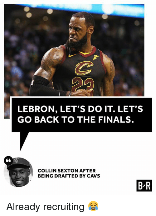 Recruiting: LEBRON, LET'S DO IT. LET'S  GO BACK TO THE FINALS.  COLLIN SEXTON AFTER  BEING DRAFTED BY CAVS  B-R Already recruiting 😂