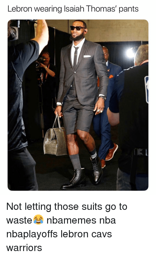 Basketball, Cavs, and Nba: Lebron wearing Isaiah Thomas' pants Not letting those suits go to waste😂 nbamemes nba nbaplayoffs lebron cavs warriors