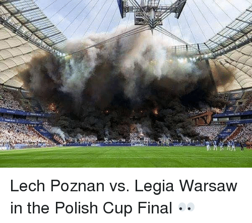 polishing: Lech Poznan vs. Legia Warsaw in the Polish Cup Final 👀