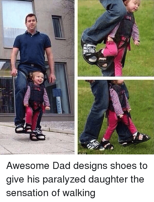 Awesome Dad: LECKEY Awesome Dad designs shoes to give his paralyzed daughter the sensation of walking
