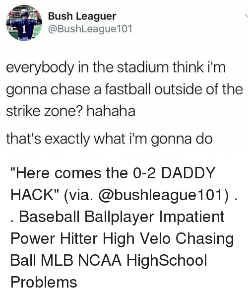 "Chasee: led Bush Leaguer  @BushLeague101  everybody in the stadium think i'm  gonna chase a fastball outside of the  strike zone? hahaha  that's exactly what i'm gonna do ""Here comes the 0-2 DADDY HACK"" (via. @bushleague101) . . Baseball Ballplayer Impatient Power Hitter High Velo Chasing Ball MLB NCAA HighSchool Problems"