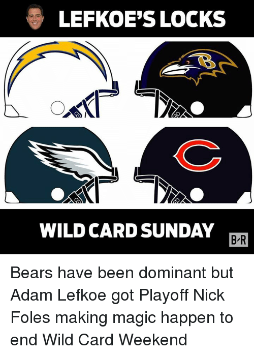 Bears, Magic, and Nick: LEFKOE'S LOCKS  WILD CARD SUNDAY  B R Bears have been dominant but Adam Lefkoe got Playoff Nick Foles making magic happen to end Wild Card Weekend