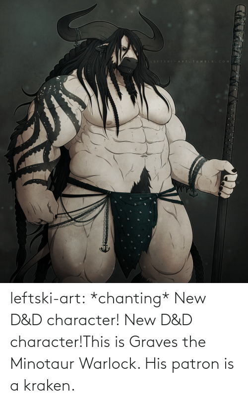 patron: leftski-art:  *chanting* New D&D character! New D&D character!This is Graves the Minotaur Warlock. His patron is a kraken.