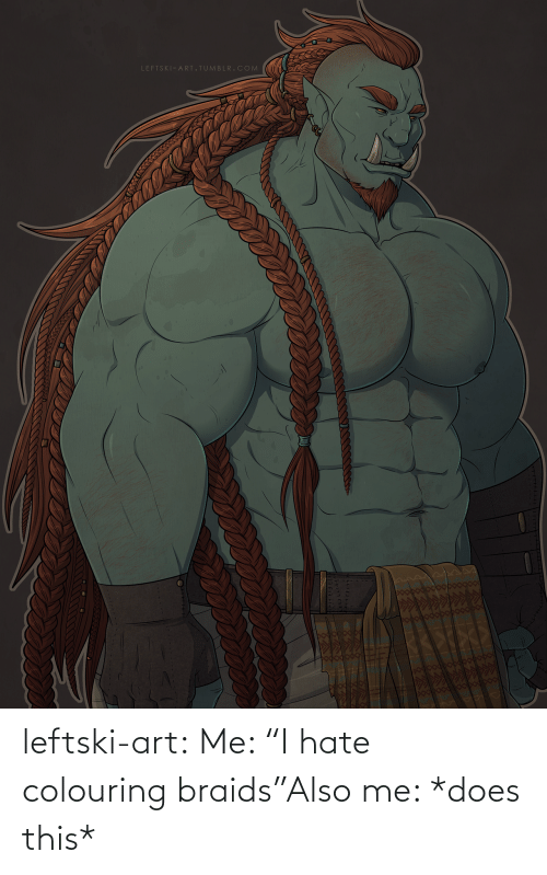 "Also Me: leftski-art:  Me: ""I hate colouring braids""Also me: *does this*"