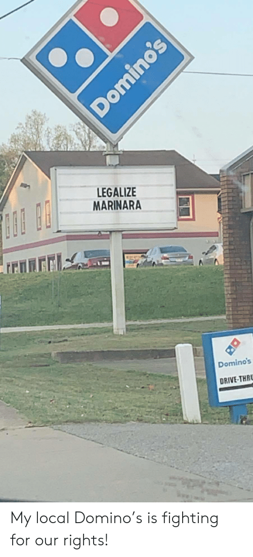 Domino's, Drive, and Local: LEGALIZE  MARINARA  Domino's  DRIVE-THR  Domino's My local Domino's is fighting for our rights!