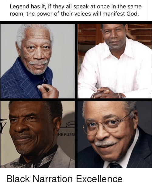 God, Black, and Power: Legend has it, if they all speak at once in the same  room, the power of their voices will manifest God  HE PURS Black Narration Excellence