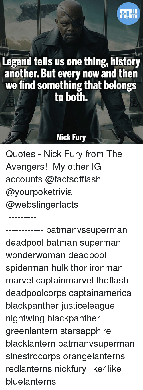 Batmane: Legend tells us one thing, history  another. But every now and then  we find something that belongs  to both.  Nick Fury ▲Quotes▲ - Nick Fury from The Avengers!- My other IG accounts @factsofflash @yourpoketrivia @webslingerfacts ⠀⠀⠀⠀⠀⠀⠀⠀⠀⠀⠀⠀⠀⠀⠀⠀⠀⠀⠀⠀⠀⠀⠀⠀⠀⠀⠀⠀⠀⠀⠀⠀⠀⠀⠀⠀ ⠀⠀--------------------- batmanvssuperman deadpool batman superman wonderwoman deadpool spiderman hulk thor ironman marvel captainmarvel theflash deadpoolcorps captainamerica blackpanther justiceleague nightwing blackpanther greenlantern starsapphire blacklantern batmanvsuperman sinestrocorps orangelanterns redlanterns nickfury like4like bluelanterns