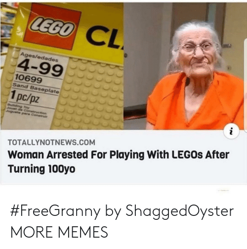 Legos: LEGO  CL  Ages/edades  4-99  10699  Sand Baseplate  1pc/pz  i  uilding Toy  Jouet de Conetruction  Juguete pare Construi  Woman Arrested For Playing With LEGOS After  Turning 100yo  TOTALLYNOTNEWS.COM #FreeGranny by ShaggedOyster MORE MEMES