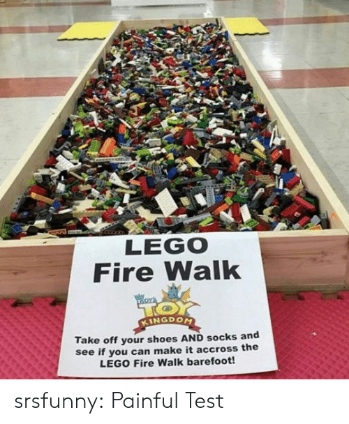 Fire, Lego, and Shoes: LEGO  Fire Walk  KINGDOM  Take off your shoes AND socks and  see if you can make it accross the  LEGO Fire Walk barefoot! srsfunny:  Painful Test