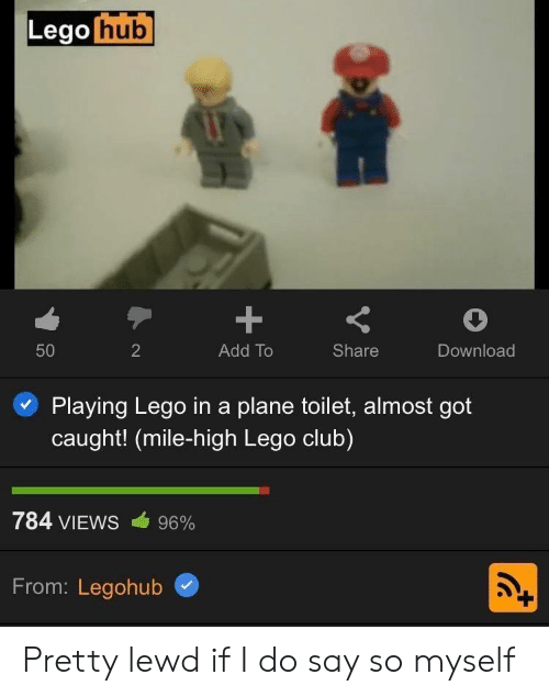 Club, Lego, and Got: Lego hub  +  50  2  Add To  Share  Download  Playing Lego ina plane toilet, almost got  caught! (mile-high Lego club)  784 VIEWS  96%  From: Legohub Pretty lewd if I do say so myself