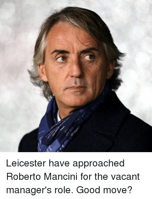 Memes, 🤖, and Move: Leicester have approached Roberto Mancini for the vacant manager's role. Good move?