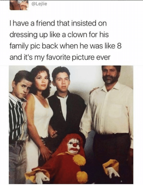 Family, Back, and Clown: @Lejlie  I have a friend that insisted on  dressing up like a clown for his  family pic back when he was like 8  and it's my favorite picture ever