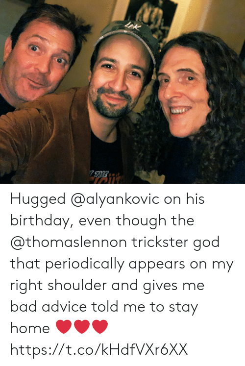 trickster: LEK  7HE Hugged @alyankovic on his birthday, even though the @thomaslennon trickster god that periodically appears on my right shoulder and gives me bad advice told me to stay home ❤️❤️❤️ https://t.co/kHdfVXr6XX