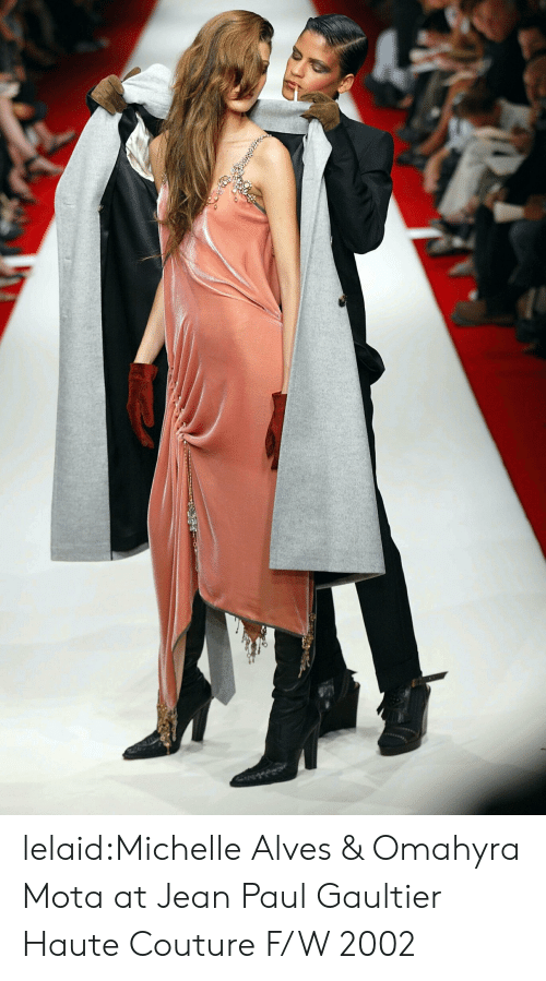 Target, Tumblr, and Blog: lelaid:Michelle Alves & Omahyra Mota at Jean Paul Gaultier Haute Couture F/W 2002