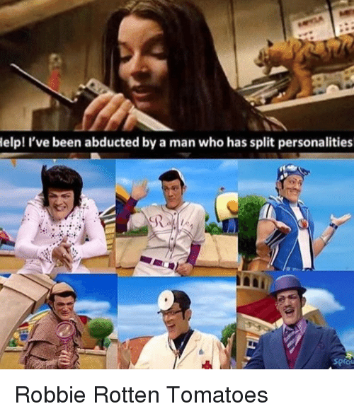 Rotten Tomatoes: lelp! I've been abducted by a man who has split personalities  soro <p>Robbie Rotten Tomatoes</p>