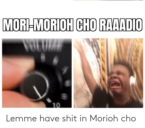 cho: Lemme have shit in Morioh cho