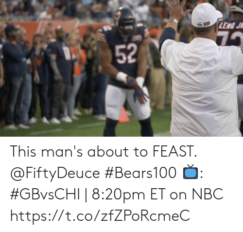 Memes, 🤖, and Nbc: LEND J  eBSH  7  52 This man's about to FEAST. @FiftyDeuce #Bears100  📺: #GBvsCHI | 8:20pm ET on NBC https://t.co/zfZPoRcmeC