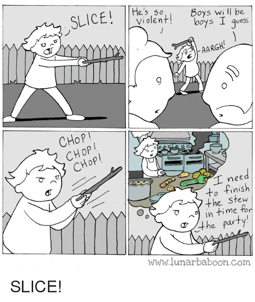 Party, Time, and Webcomics: les 5 0  Violentl  Doys Wi lI be  boys I qves  uess.  CHoP!  ed  to finish  the Stew  me  TO  in time f  T4he party  www.lunarbaboon.Com SLICE!