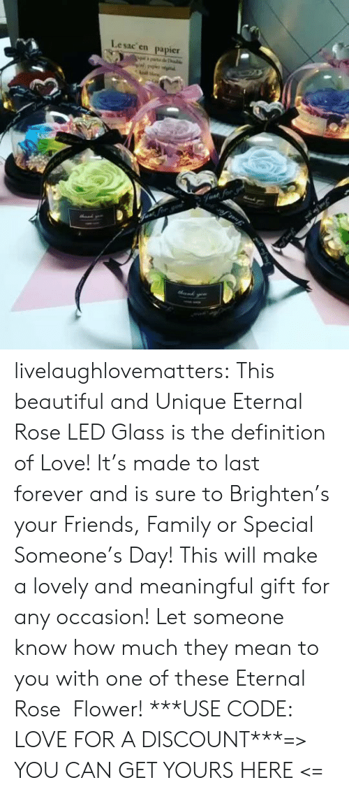 Beautiful, Family, and Friends: Lesac en  papier  halke  Fvat for livelaughlovematters:  This beautiful and Unique Eternal Rose LED Glass is the definition of Love! It's made to last forever and is sure to Brighten's your Friends, Family or Special Someone's Day! This will make a lovely and meaningful gift for any occasion! Let someone know how much they mean to you with one of these Eternal Rose  Flower! ***USE CODE: LOVE FOR A DISCOUNT***=> YOU CAN GET YOURS HERE <=