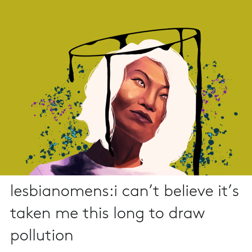 Believe It: lesbianomens:i can't believe it's taken me this long to draw pollution