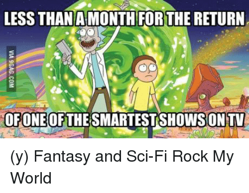 Memes, 🤖, and Rock: LESS THAN A MONTH FORTHE RETURN  OF ONE OF  THE SMARTESTSHOWSON  ONTV (y) Fantasy and Sci-Fi Rock My World