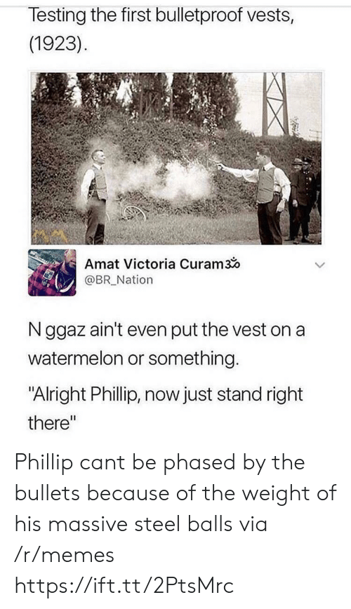 """Memes, Alright, and Steel: lesting the first bulletproof vests,  (1923)  Amat Victoria Curam3o  @BR_Nation  N ggaz ain't even put the vest on a  watermelon or something  """"Alright Phillip, now just stand right  there"""" Phillip cant be phased by the bullets because of the weight of his massive steel balls via /r/memes https://ift.tt/2PtsMrc"""