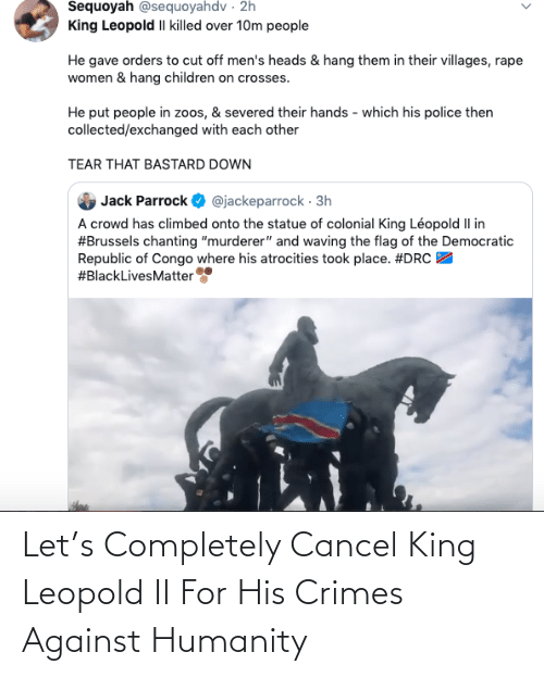Against: Let's Completely Cancel King Leopold II For His Crimes Against Humanity