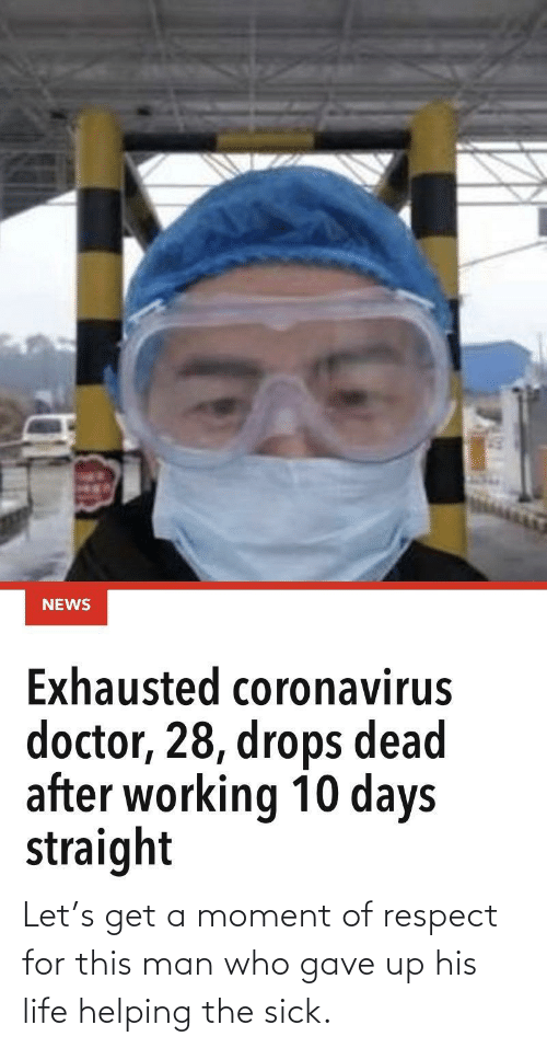 helping: Let's get a moment of respect for this man who gave up his life helping the sick.