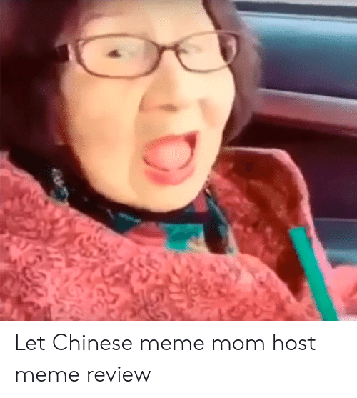 chinese meme: Let Chinese meme mom host meme review