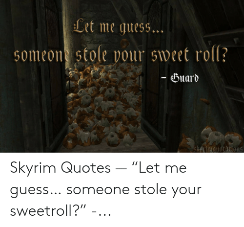 """Skyrim Quotes: Let me guess...  omeon stole vour sweet roll?  Buard  skArimguotdcdion5 Skyrim Quotes — """"Let me guess… someone stole your sweetroll?"""" -..."""