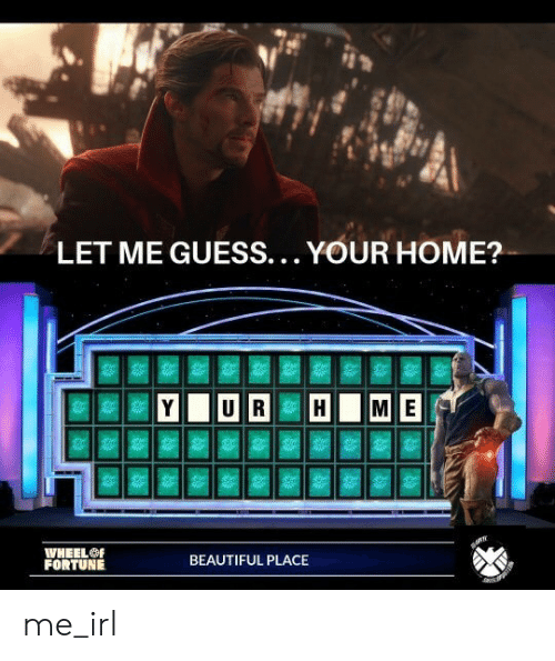 Beautiful, Guess, and Home: LET ME GUESS... YOUR HOME?  WHEELO  FORTUNE  BEAUTIFUL PLACE me_irl