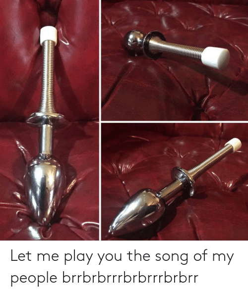 play: Let me play you the song of my people brrbrbrrrbrbrrrbrbrr