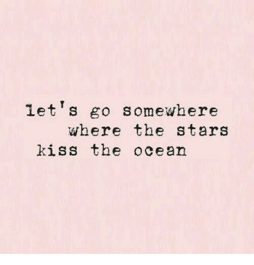 Kiss, Ocean, and Stars: let s go somewhere  where the stars  kiss the ocean