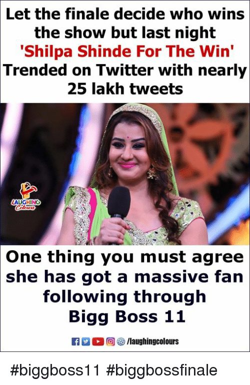 Twitter, Indianpeoplefacebook, and Got: Let the finale decide who wins  the show but last night  Shilpa Shinde For The Win'  Trended on Twitter with nearly  25 lakh tweets  AUGHIN  One  thing you must agree  she has got a massive fan  following through  Bigg Boss 11  ED 0回 , /laughingcolours #biggboss11 #biggbossfinale