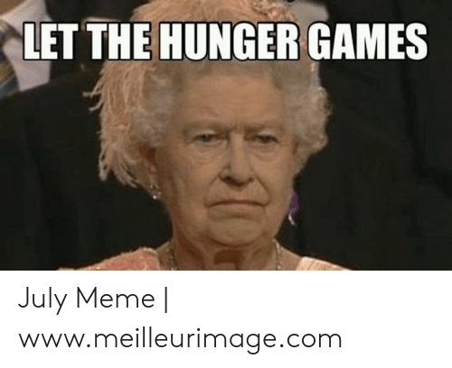 Let The Hunger Games July Meme Wwwmeilleurimagecom The Hunger