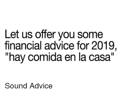 """Advice, Sound, and Hay: Let us offer you some  financial advice for 2019,  """"hay comida en la casa"""" Sound Advice"""