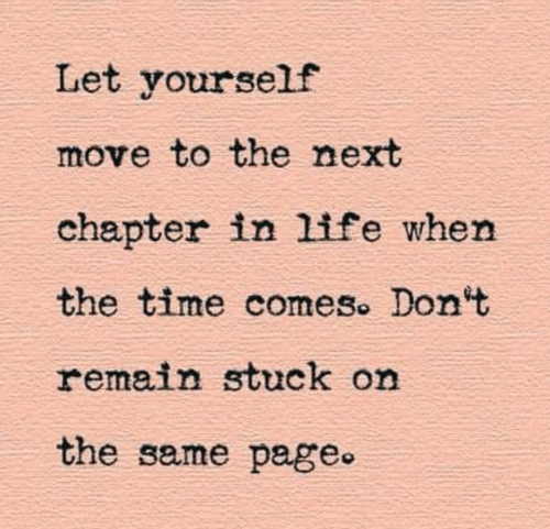 Remain: Let yourself  move to the next  chapter in life when  the time comes. Don't  remain stuck on  the same page.